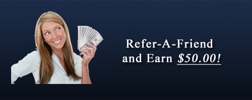 "Announcing a New Program- ""Refer-A-Friend And Earn $50.00!"